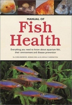 Manual of Fish Health by Dr. Chris Andrews, Adrian Exell, & Dr. Neville Carringt
