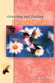Attracting and Feeding Hummingbirds by Sheri Williamson | Bird Books