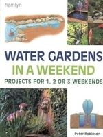 Image Water Gardens in a Weekend: Projects for One, Two or Three Weekends