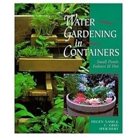 Image Water Gardening in Containers: Small Ponds, Indoors & Out by Helen Nash